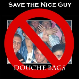 Save the Nice Guy: Say No to Douche Bags